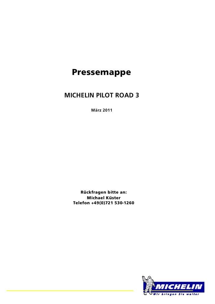 PressemappeMICHELIN PILOT ROAD 3         März 2011     Rückfragen bitte an:        Michael Küster  Telefon +49(0)721 530-1...
