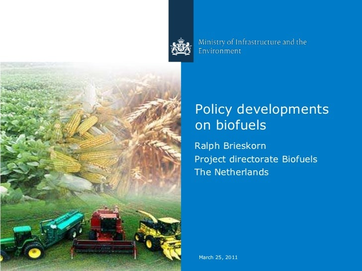 March 25, 2011<br />Policy developments  on biofuels<br />Ralph Brieskorn <br />Project directorate Biofuels <br />The Net...