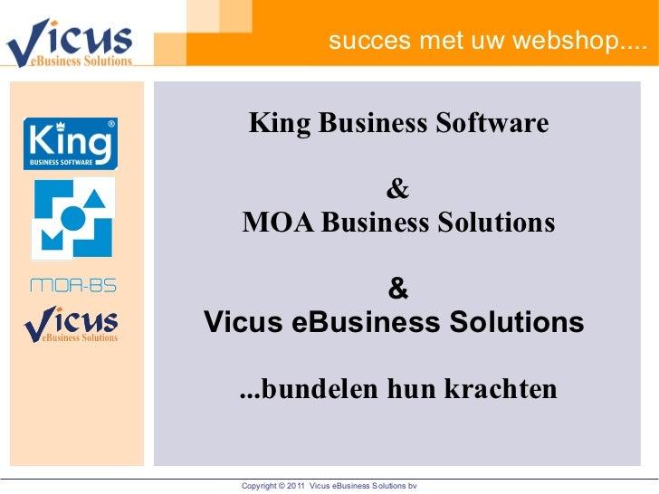succes met uw webshop.... King Business Software & MOA Business Solutions & Vicus eBusiness Solutions   ...bundelen hun kr...