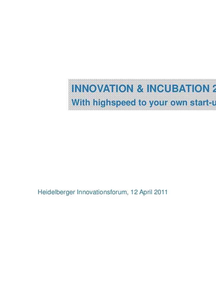 INNOVATION & INCUBATION 2.0           With highspeed to your own start-upHeidelberger Innovationsforum, 12 April 2011