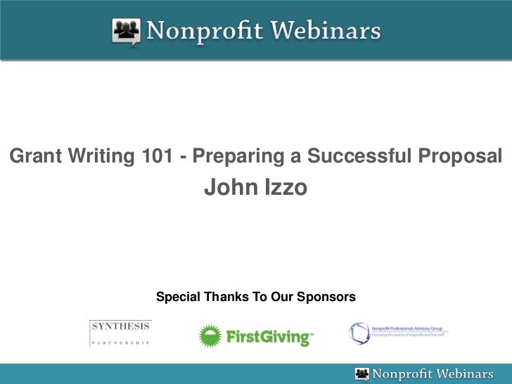 Grant Writing 101 - Preparing a Successful Proposal                      John Izzo               Special Thanks To Our Spo...