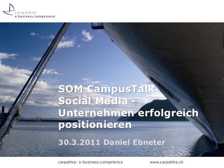 SOM CampusTalkSocial Media -Unternehmen erfolgreichpositionieren30.3.2011 Daniel Ebnetercarpathia: e-business.competence  ...