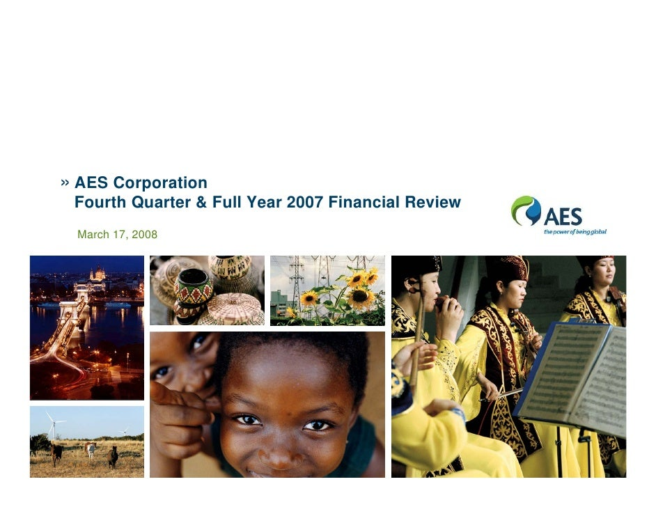 » AES Corporation  Fourth Quarter & Full Year 2007 Financial Review   March 17, 2008