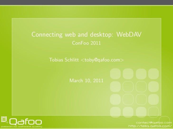 Connecting web and desktop: WebDAV              ConFoo 2011     Tobias Schlitt <toby@qafoo.com>             March 10, 2011