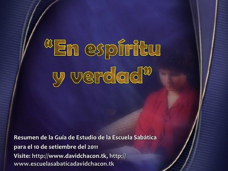 Resumen de la Guía de Estudio de la Escuela Sabática para el 10 de setiembre del 2011 Visite:   http:// www.davidchacon.tk...