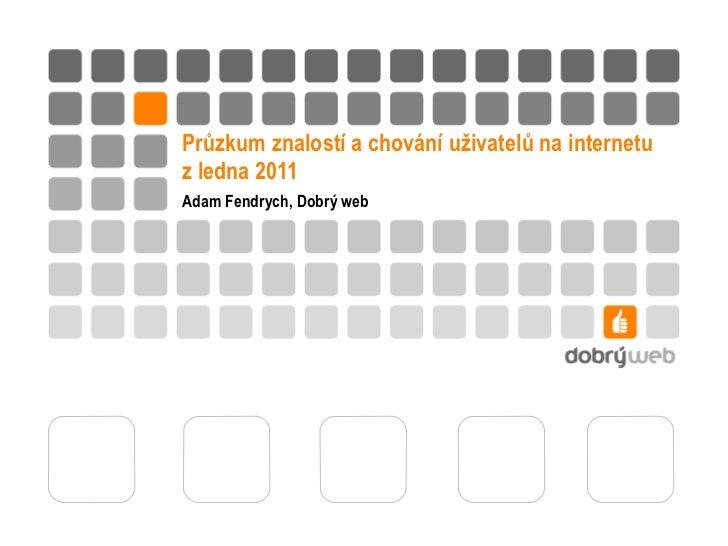 Průzkum znalostí a chování uživatelů na internetu Adam Fendrych, Dobrý web