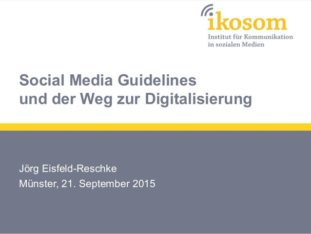 Social Media Guidelines und der Weg zur Digitalisierung Jörg Eisfeld-Reschke Münster, 21. September 2015