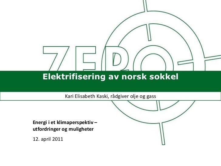 Elektrifisering av norsk sokkel<br />Kari Elisabeth Kaski, rådgiveroljeoggass<br />Energi i et klimaperspektiv – utfordrin...