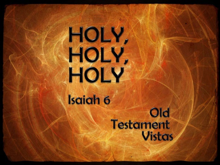 HOLY, HOLY, HOLY<br />Isaiah 6<br />Old <br />Testament <br />Vistas<br />