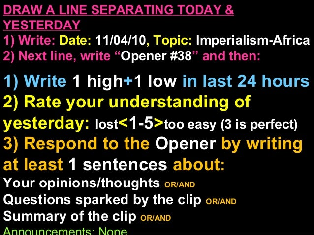 """DRAW A LINE SEPARATING TODAY & YESTERDAY 1) Write: Date: 11/04/10, Topic: Imperialism-Africa 2) Next line, write """"Opener #..."""