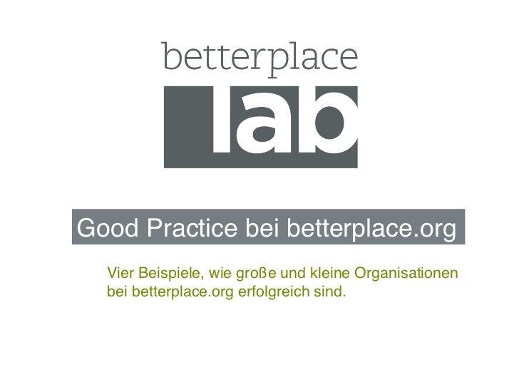Good Practice bei betterplace.org!  Vier Beispiele, wie große und kleine Organisationen  bei betterplace.org erfolgreich s...