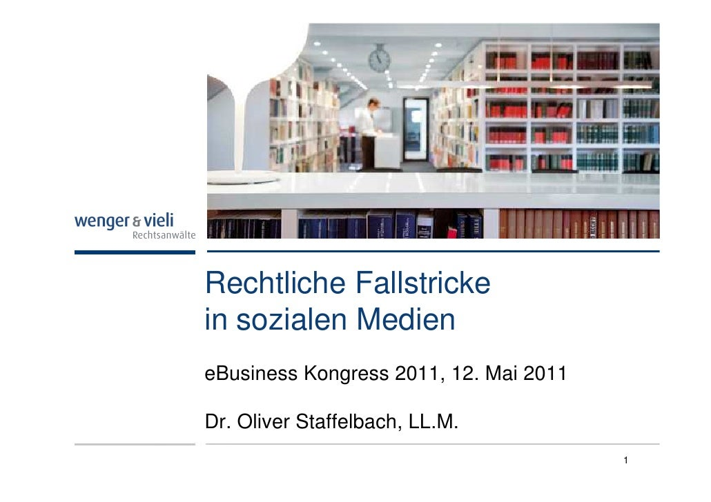 Rechtliche Fallstrickein sozialen MedieneBusiness Kongress 2011, 12. Mai 2011Dr. Oliver Staffelbach, LL.M.                ...