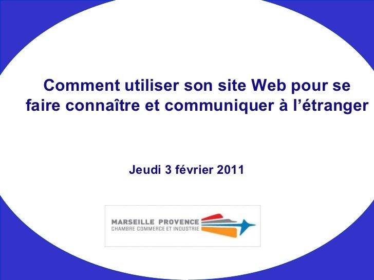 Jeudi 3 février 2011 Comment utiliser son site Web pour se faire connaître et communiquer à l'étranger