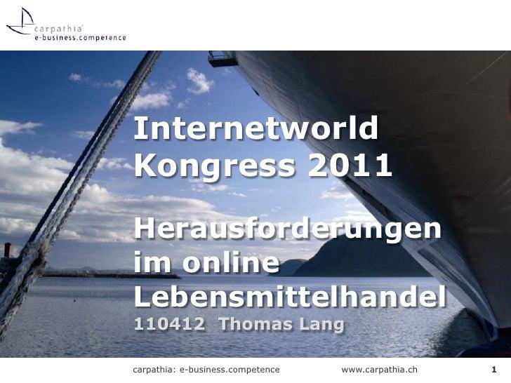 Internetworld Kongress 2011Herausforderungen im online Lebensmittelhandel<br />110412 Thomas Lang<br />1<br />