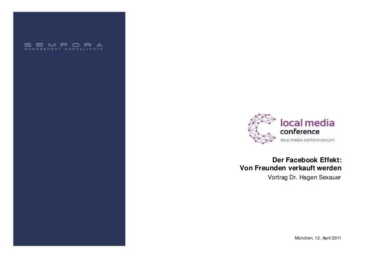 Der Facebook Effekt:Von Freunden verkauft werden        Vortrag Dr. Hagen Sexauer                 München, 12. April 2011