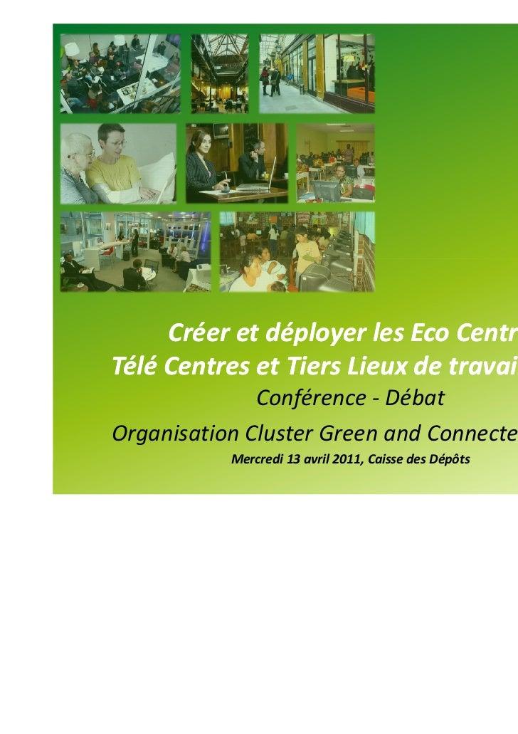 Créer et déployer les Eco Centres 2.0Télé Centres et Tiers Lieux de travail en France              Conférence - DébatOrgan...