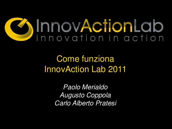 Come funzionaInnovAction Lab 2011    Paolo Merialdo   Augusto Coppola  Carlo Alberto Pratesi