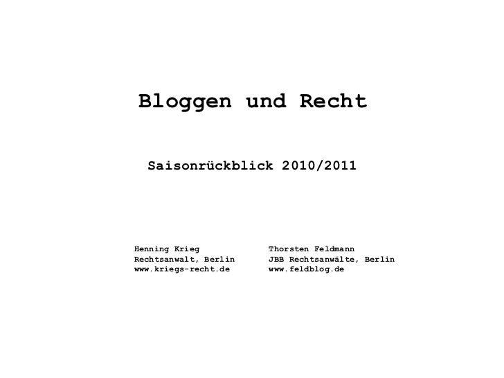 Bloggen und Recht Saisonrückblick 2010/2011 <ul><li>Henning Krieg </li></ul><ul><li>Rechtsanwalt, Berlin </li></ul><ul><li...
