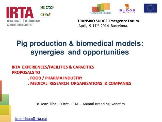 Pig production & biomedical models: synergies and opportunities IRTA EXPERIENCES/FACILITIES & CAPACITIES PROPOSALS TO . FO...