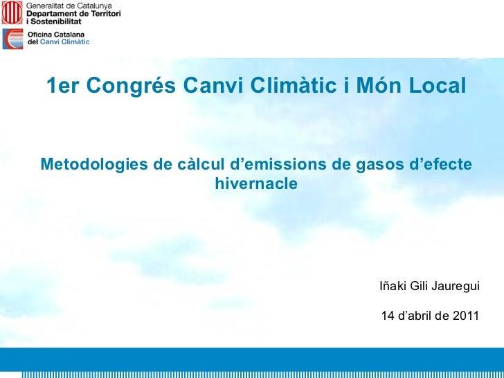1er Congrés Canvi Climàtic i Món LocalMetodologies de càlcul d'emissions de gasos d'efecte                    hivernacle  ...