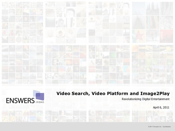 Video Search, Video Platform and Image2Play<br />Revolutionizing Digital Entertainment<br />April 6, 2011<br />