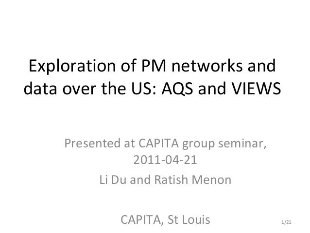 Exploration of PM networks anddata over the US: AQS and VIEWS    Presented at CAPITA group seminar,                 2011-0...