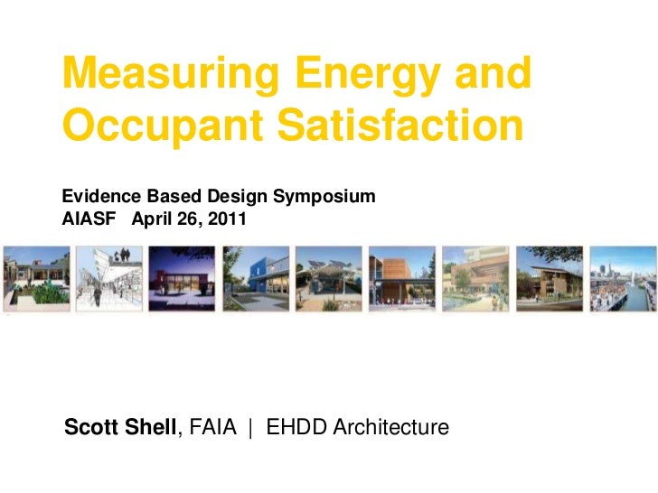 Measuring Energy and Occupant Satisfaction<br />Evidence Based Design Symposium<br />AIASF   April 26, 2011<br />Scott She...