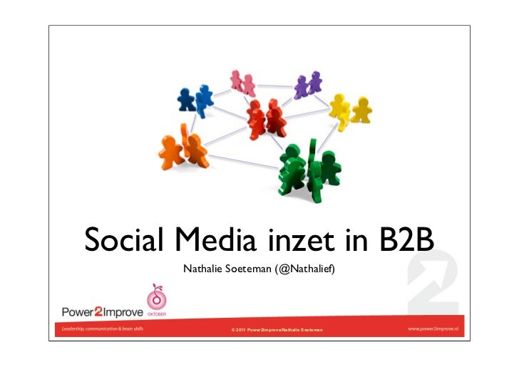 Social Media inzet in B2B       Nathalie Soeteman (@Nathalief)                © 2011 Power2Improve/Nathalie Soeteman