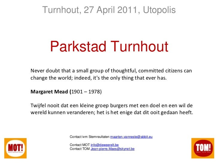 Turnhout, 27 April 2011, Utopolis<br />Parkstad Turnhout<br />Never doubt that a small group of thoughtful, committed citi...