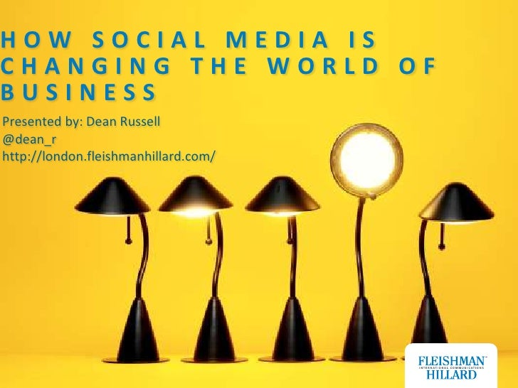 How Social Media is Changing the World of Business by Dean Russell, Fleishman-Hillard