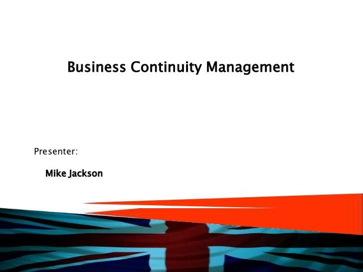 Business Continuity Management<br />Presenter:<br />Mike Jackson<br />