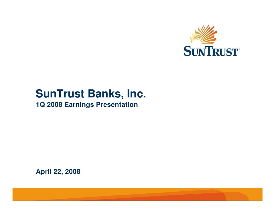 SunTrust Banks, Inc. 1Q 2008 Earnings Presentation     April 22, 2008