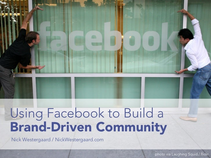 Using Facebook to BuildaBrand-DrivenNick Westergaard / NickWestergaard.comCommunity                                photo v...