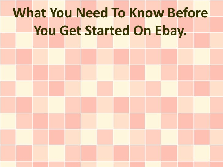What You Need To Know Before  You Get Started On Ebay.