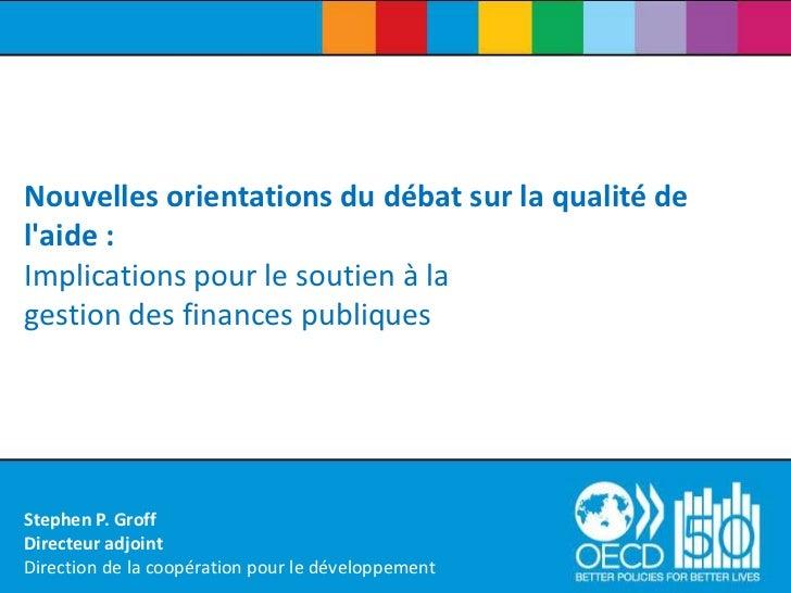 Nouvelles orientations du débat sur la qualité de l'aide : Implications pour le soutien à lagestion des finances publiques...