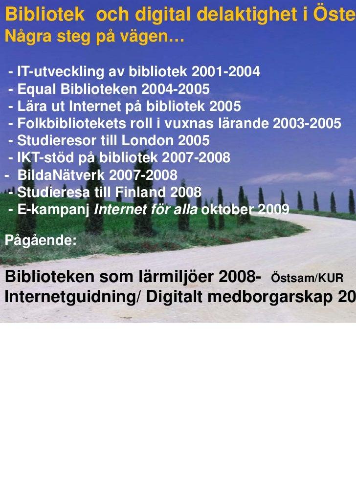 Bibliotek och digital delaktighet i ÖstergötlandNågra steg på vägen…Hurkomvihit?- IT-utveckling av bibliotek 2001-2004...