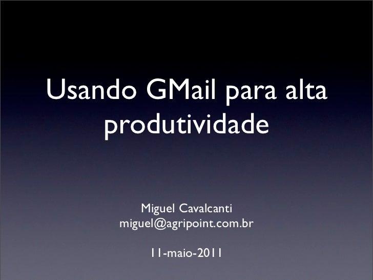 Usando GMail para alta    produtividade        Miguel Cavalcanti     miguel@agripoint.com.br          11-maio-2011