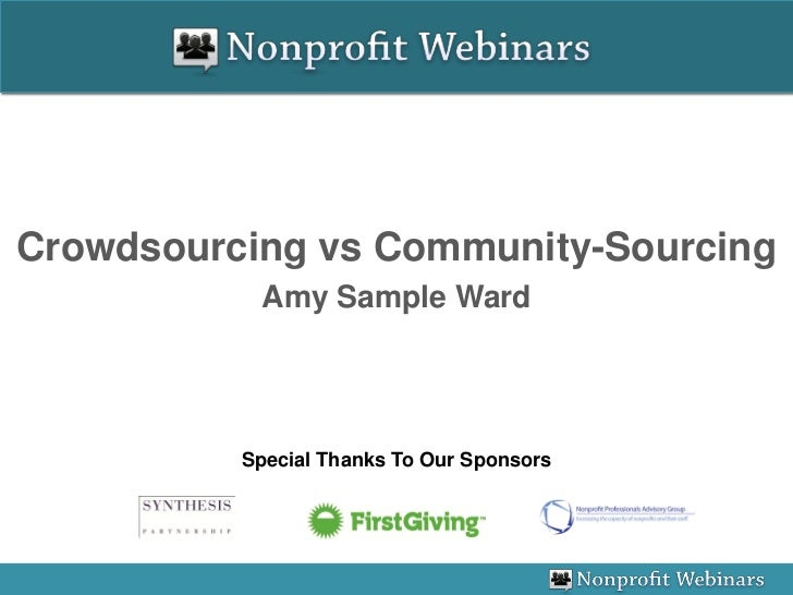 Crowdsourcing vs Community-Sourcing           Amy Sample Ward          Special Thanks To Our Sponsors