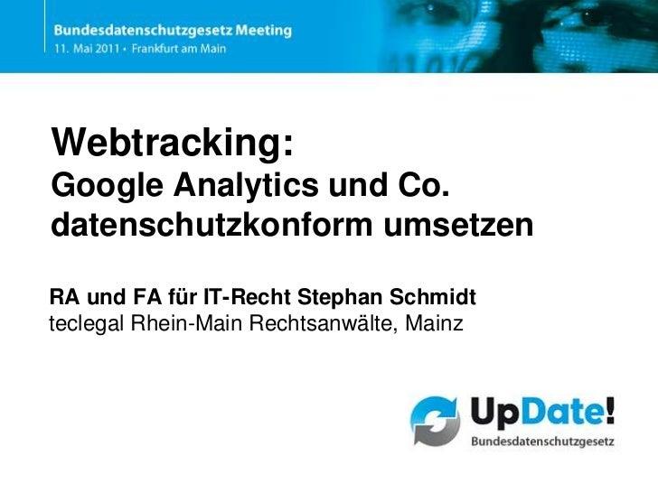 Webtracking:Google Analytics und Co. datenschutzkonform umsetzen<br />RA und FA für IT-Recht Stephan Schmidt<br />teclegal...