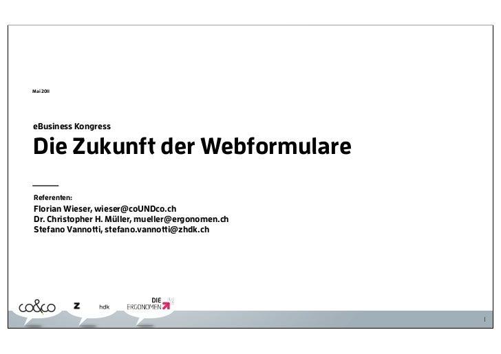 Mai 2011eBusiness KongressDie Zukunft der WebformulareReferenten:Florian Wieser, wieser@coUNDco.chDr. Christopher H. Mülle...