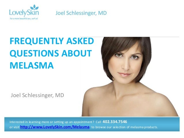 Joel Schlessinger, MD FREQUENTLY ASKED QUESTIONS ABOUT MELASMA Interested in learning more or setting up an appointment? C...