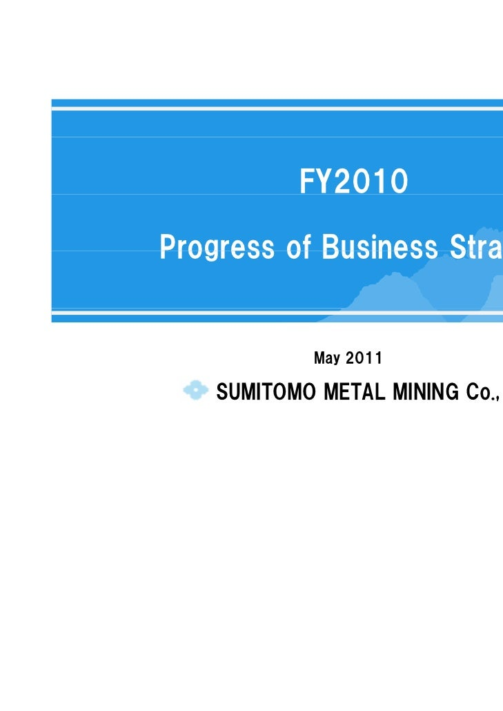 5713           FY2010Progress of Business Strategy             May 2011    SUMITOMO METAL MINING Co., Ltd.