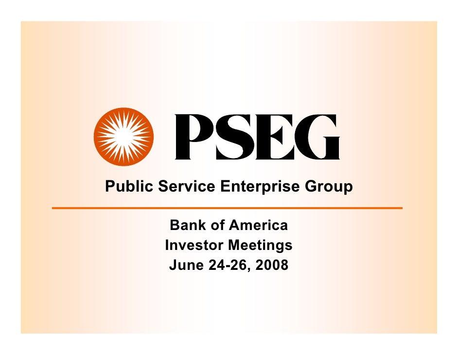 Public Service Enterprise Group          Bank of America        Investor Meetings         June 24-26, 2008