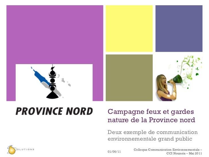 Campagne feux et gardes nature de la Province nord Deux exemple de communication environnementale grand public 01/06/11 Co...