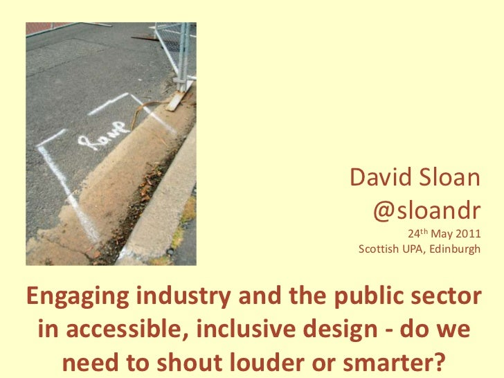 David Sloan<br />@sloandr<br />24th May 2011<br />Scottish UPA, Edinburgh<br />Engaging industry and the public sector in ...