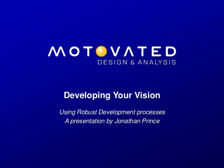 Developing Your Vision<br />Using Robust Development processes<br />A presentation by Jonathan Prince<br />