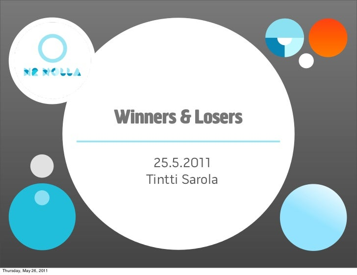 Winners & Losers                             25.5.2011                            Tintti SarolaThursday, May 26, 2011
