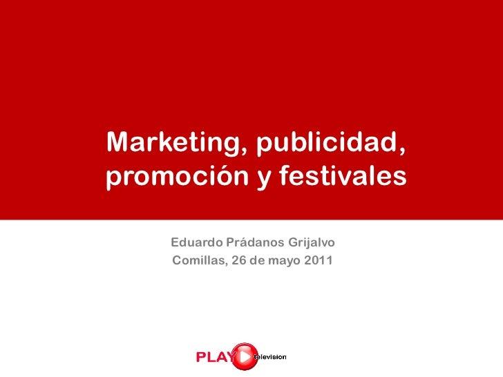 Marketing, publicidad,promoción y festivales    Eduardo Prádanos Grijalvo    Comillas, 26 de mayo 2011