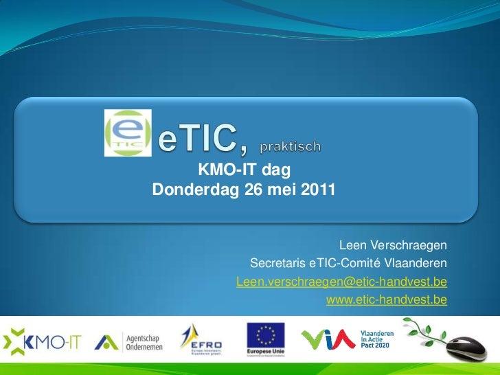 KMO-IT dagDonderdag 26 mei 2011                           Leen Verschraegen           Secretaris eTIC-Comité Vlaanderen   ...