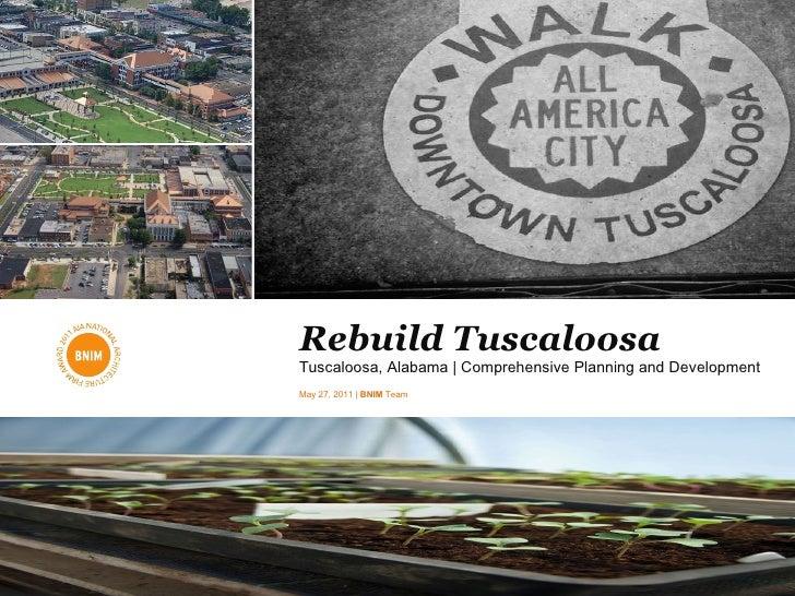 Rebuild Tuscaloosa Tuscaloosa, Alabama | Comprehensive Planning and Development May 27, 2011 |  BNIM  Team